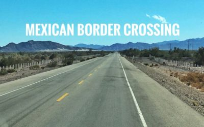 Crossing The Mexican Border – Heading To Mexico Part 3